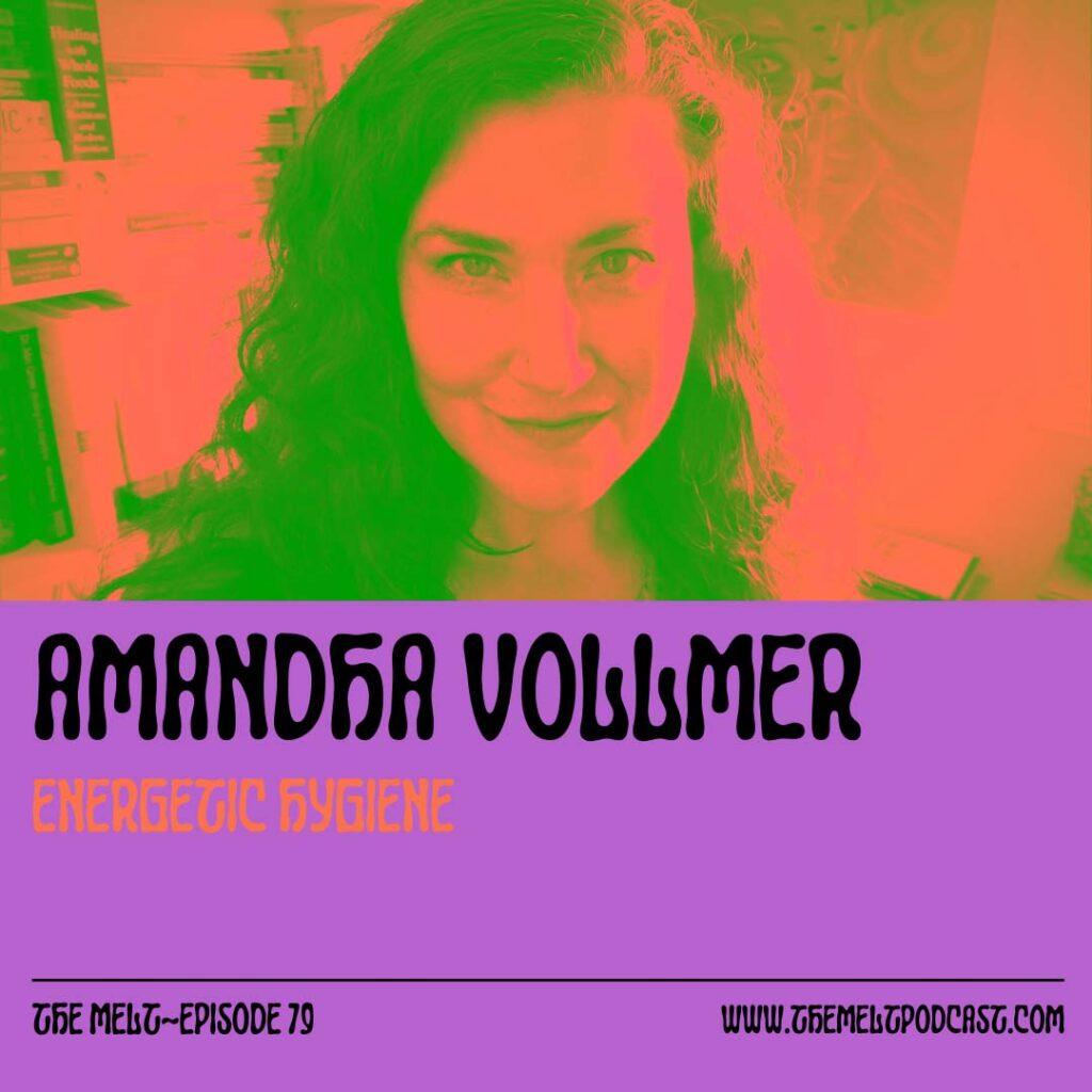 Amandha Vollmer Energetic Hygiene – The Melt EP79